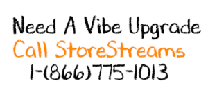 Get a StoreStreams vibe upgrade today 1-866-775-1013
